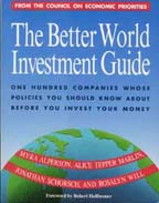 The Better World Investment Guide: 100 Companies Whose Policies You Should Know About Before You Invest Your Money