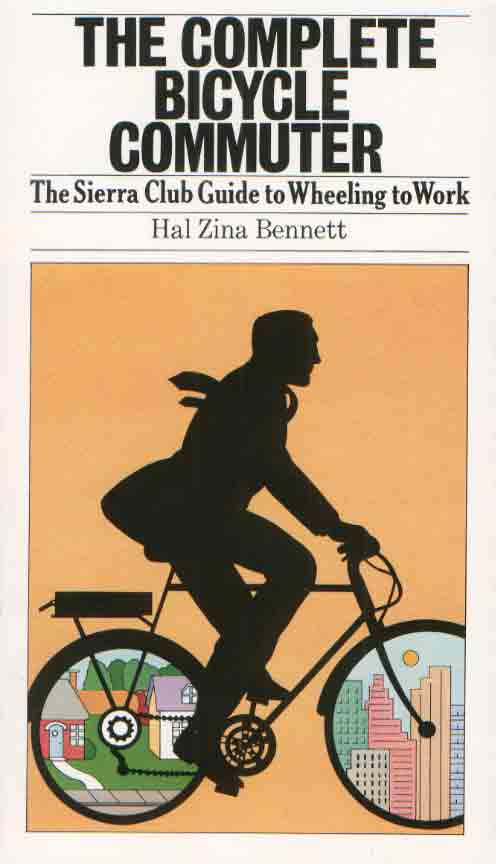 Complete Bicycle Commuter: The Sierra Club Guide to Wheeling to Work
