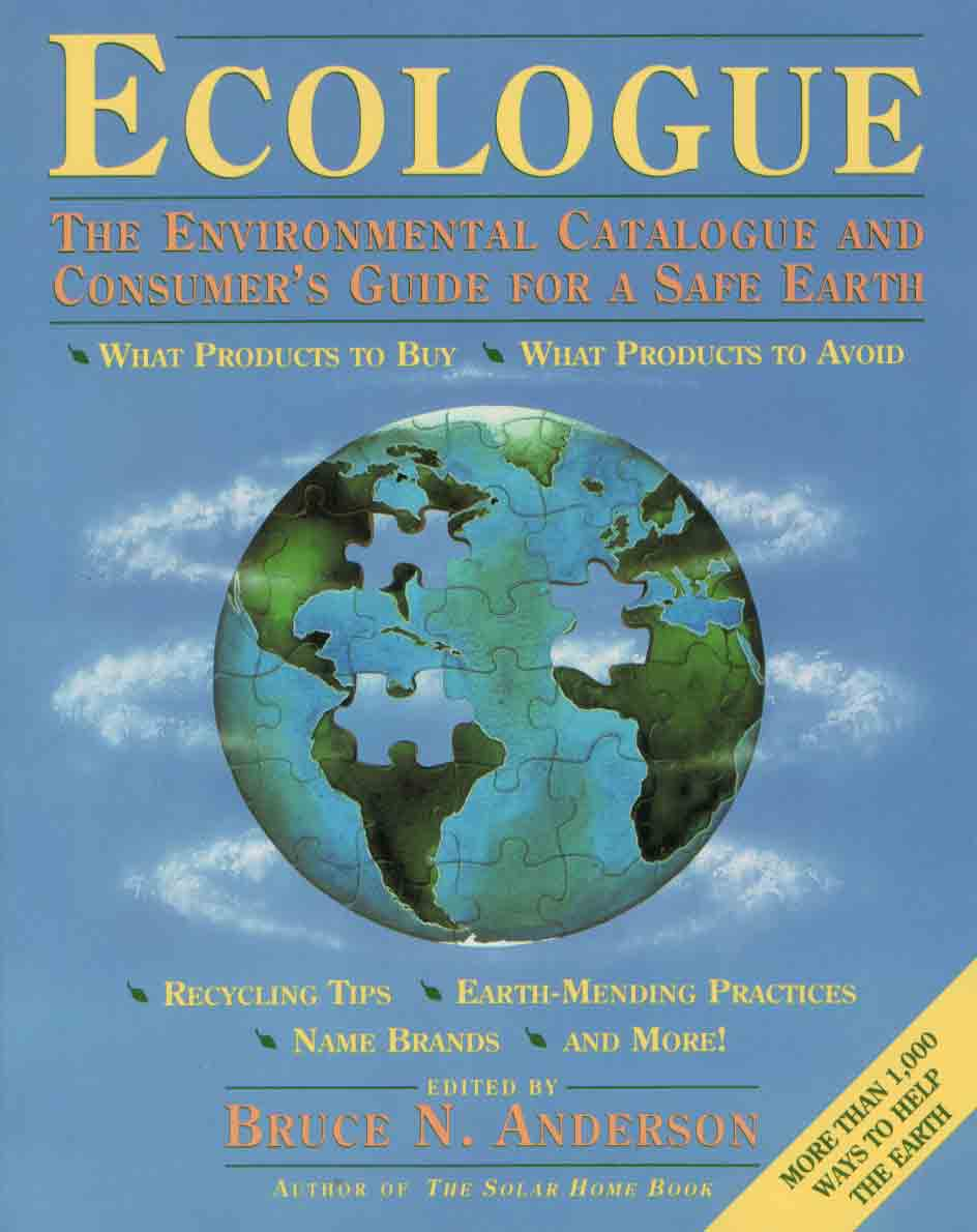 Ecologue: The Environmental Catalogue And Consumer's Guide For A Safe Earth
