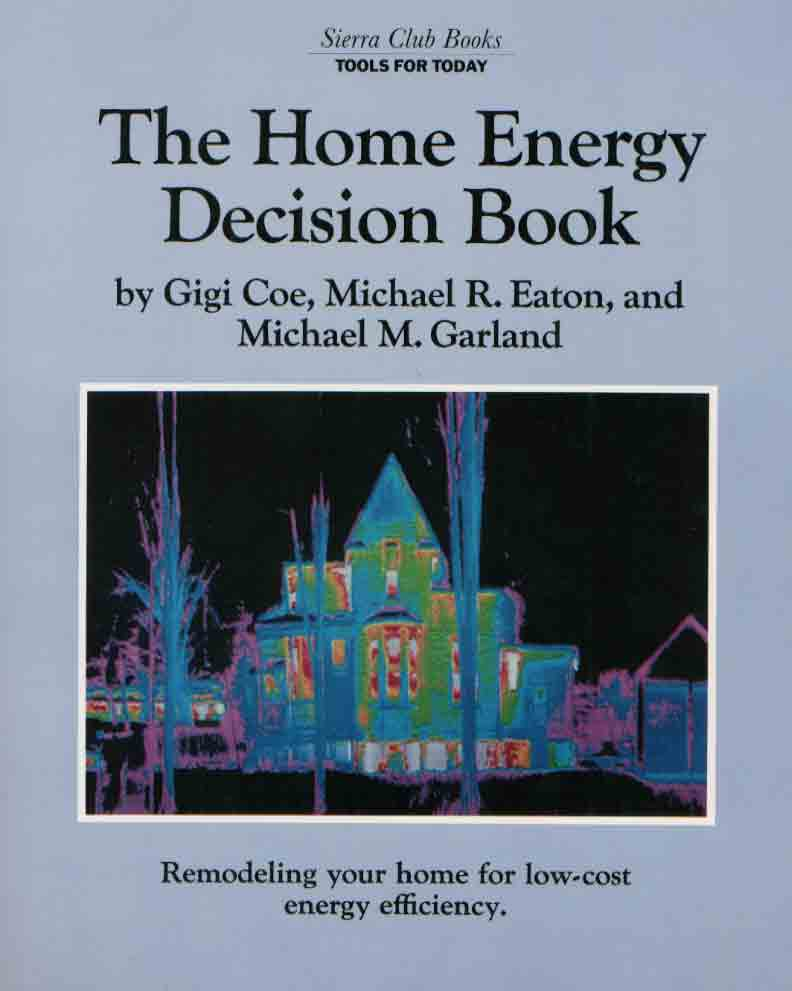 Home Energy Decision Book: Remodeling Your Home For Low–Cost Energy Efficiency