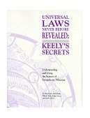 Universal Laws: Keely' Secrets Never Before Revealed